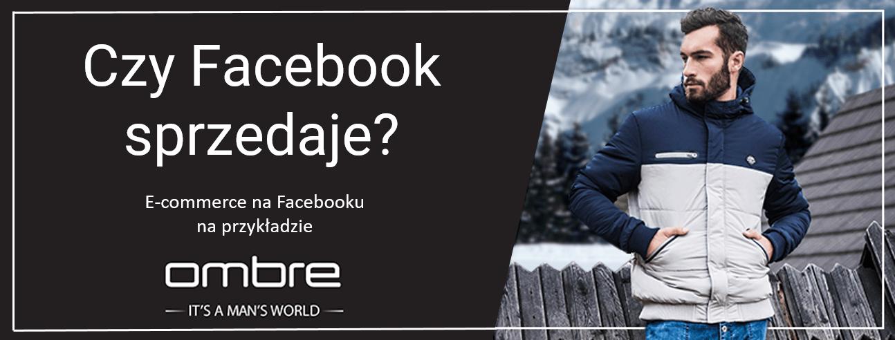 czy-Facebook-sprzedaje_ecommerce-na-Facebooku-na-przykladzie-Ombre