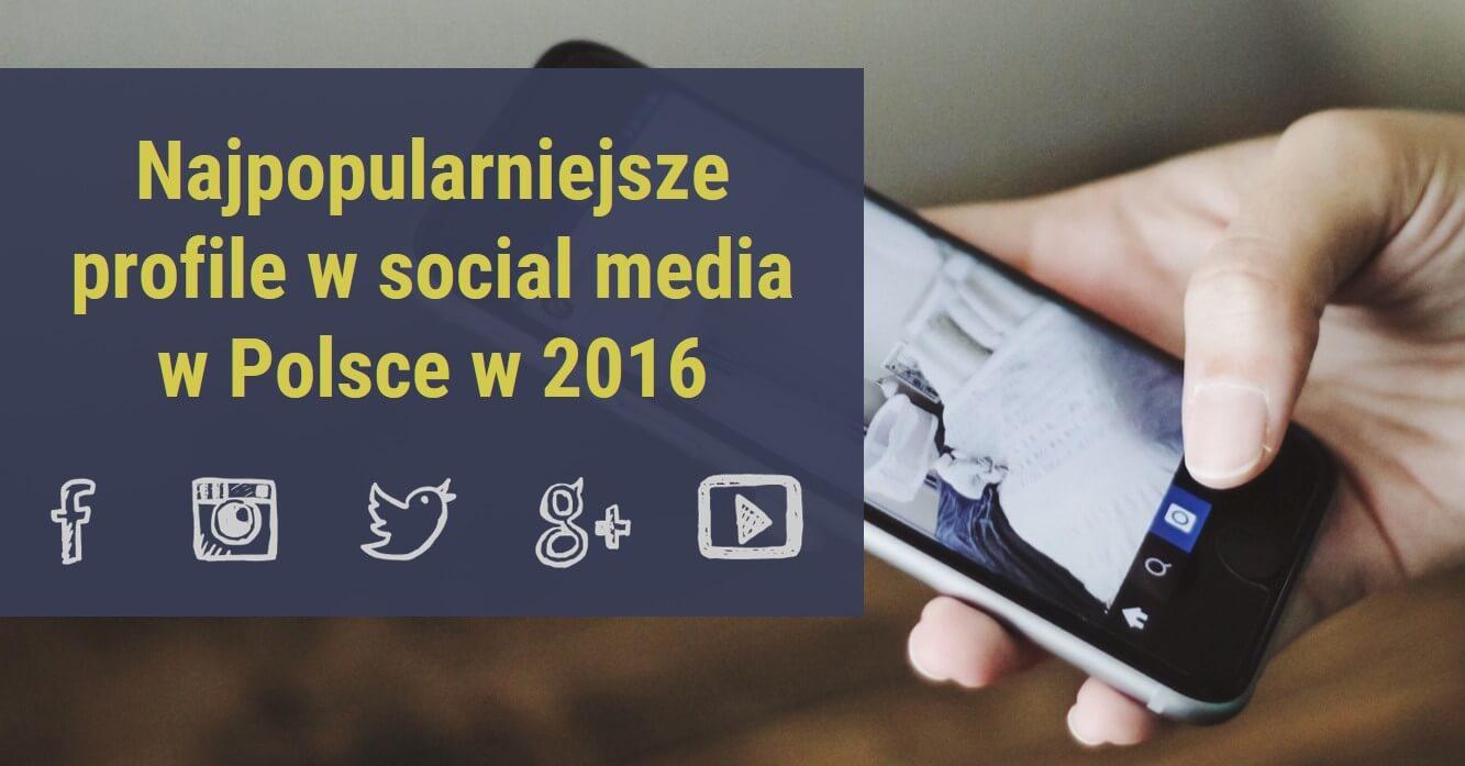 Najpopularniejsze-profile-w-social-media-w-2016_najpopularniejsze-profile-w-mediach-spolecznosciowych-w-Polsce-w-2016_analityka-social-media-w-NapoleonCat