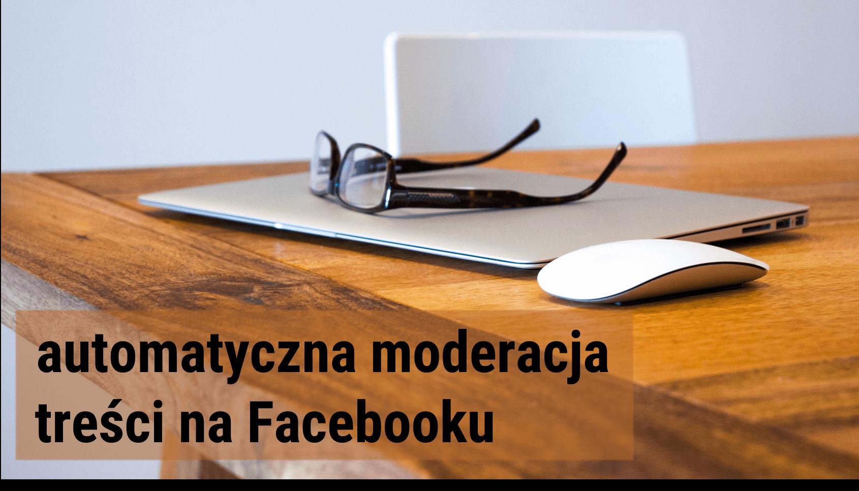 automatyczna-moderacja-tresci-na-Facebooku