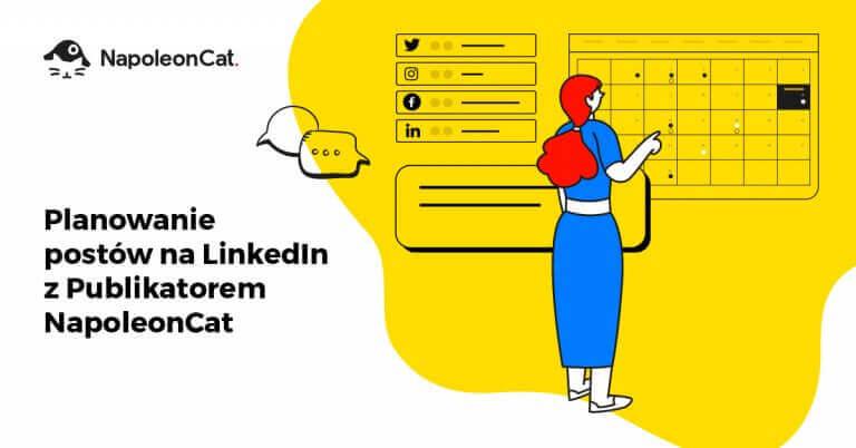 Nowość w NapoleonCat: Planowanie postów na LinkedIn